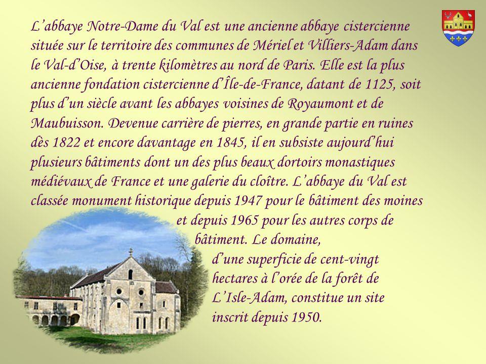 L'abbaye Notre-Dame du Val est une ancienne abbaye cistercienne située sur le territoire des communes de Mériel et Villiers-Adam dans le Val-d'Oise, à trente kilomètres au nord de Paris.