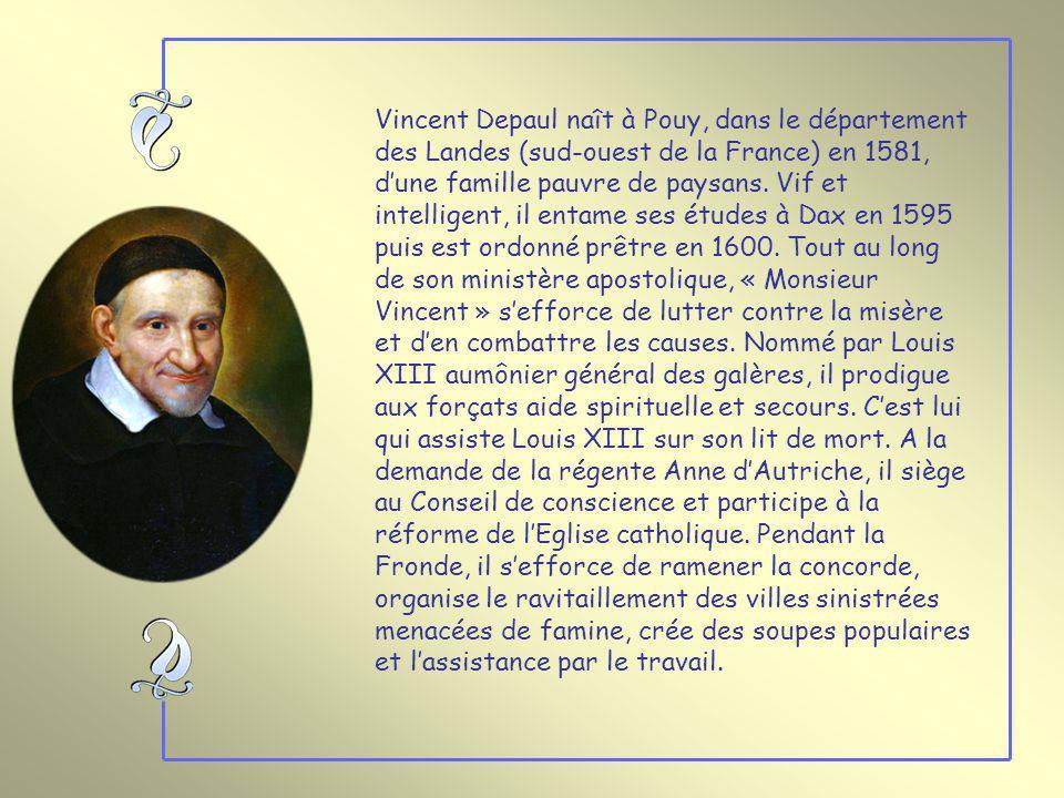 Vincent Depaul naît à Pouy, dans le département des Landes (sud-ouest de la France) en 1581, d'une famille pauvre de paysans.
