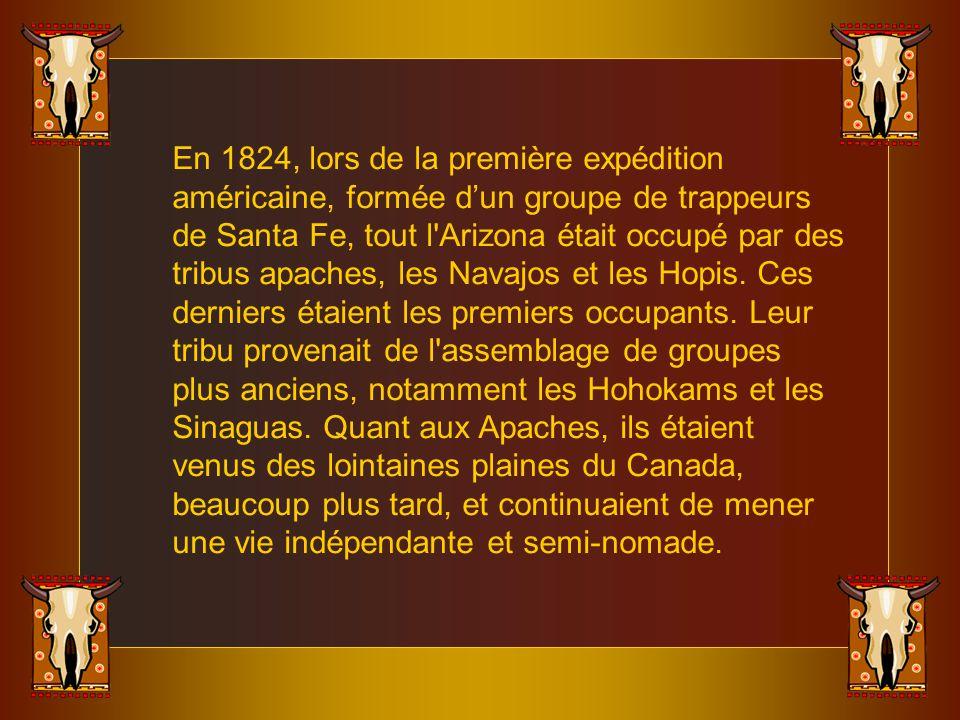 En 1824, lors de la première expédition américaine, formée d'un groupe de trappeurs de Santa Fe, tout l Arizona était occupé par des tribus apaches, les Navajos et les Hopis.