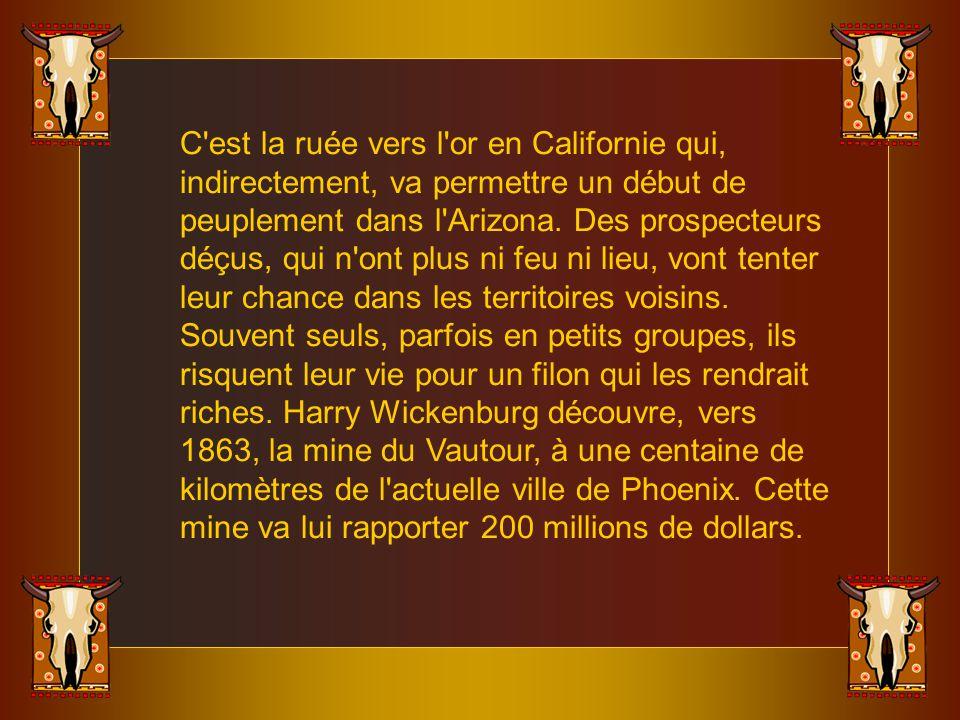 C est la ruée vers l or en Californie qui, indirectement, va permettre un début de peuplement dans l Arizona.