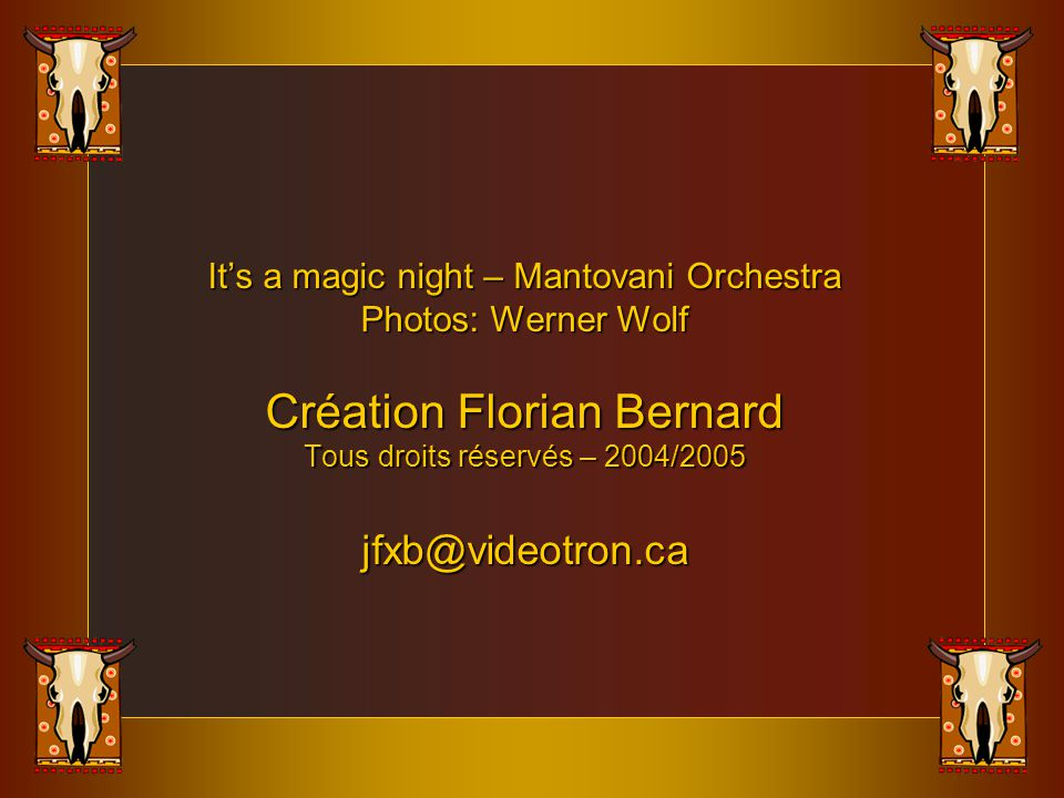 It's a magic night – Mantovani Orchestra Photos: Werner Wolf Création Florian Bernard Tous droits réservés – 2004/2005 jfxb@videotron.ca