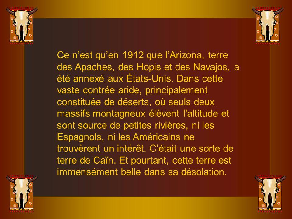 Ce n'est qu'en 1912 que l'Arizona, terre des Apaches, des Hopis et des Navajos, a été annexé aux États-Unis.