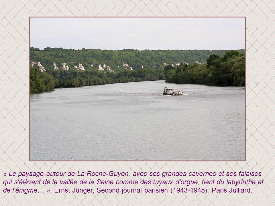 « Le paysage autour de La Roche-Guyon, avec ses grandes cavernes et ses falaises qui s élèvent de la vallée de la Seine comme des tuyaux d orgue, tient du labyrinthe et de l énigme… ».