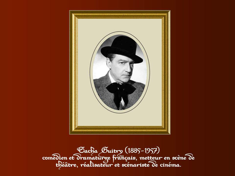 Sacha Guitry (1885-1957) comédien et dramaturge français, metteur en scène de théâtre, réalisateur et scénariste de cinéma.