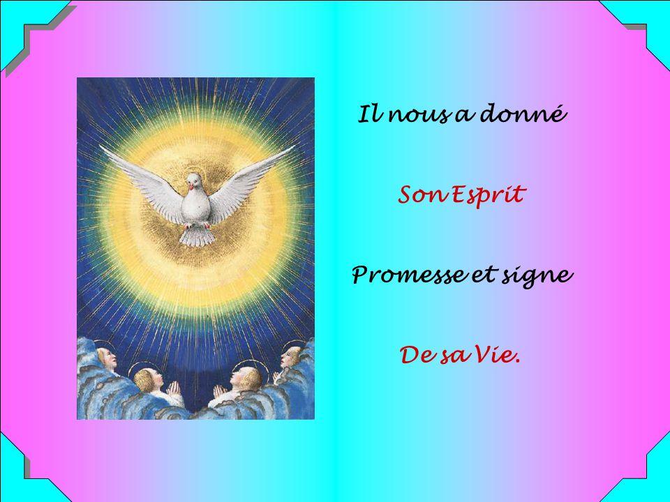 Il nous a donné Son Esprit Promesse et signe De sa Vie.