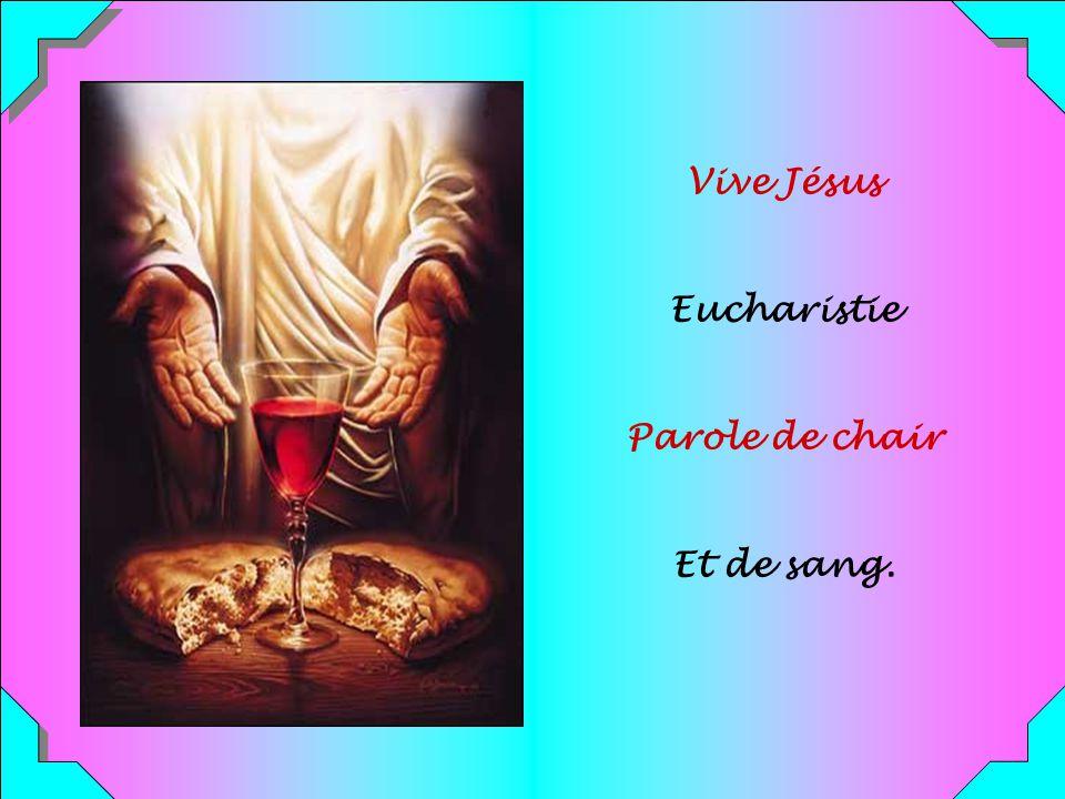 Vive Jésus Eucharistie Parole de chair Et de sang.