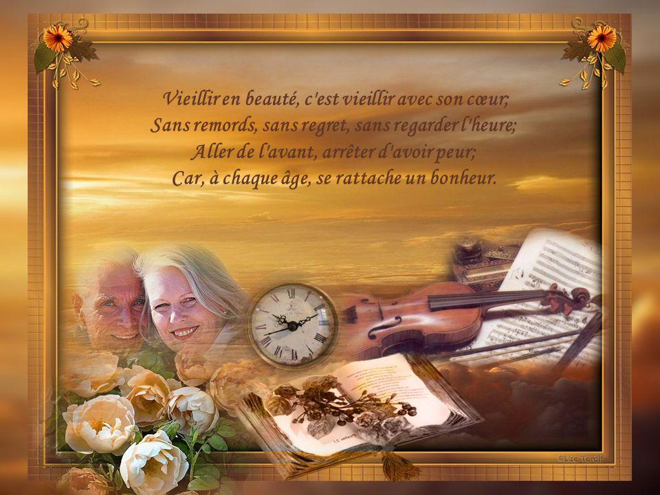 Vieillir en beauté, c est vieillir avec son cœur;