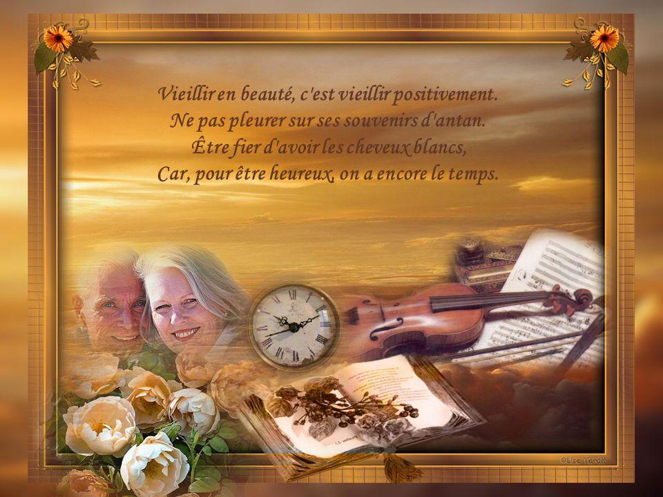 Vieillir en beauté, c est vieillir positivement.