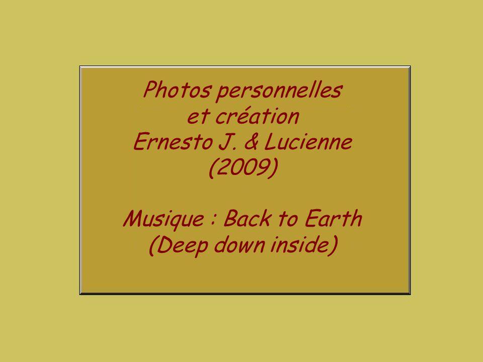 Photos personnelles et création. Ernesto J. & Lucienne (2009) Musique : Back to Earth.