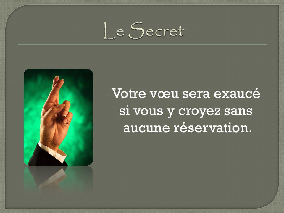Le Secret Votre vœu sera exaucé si vous y croyez sans