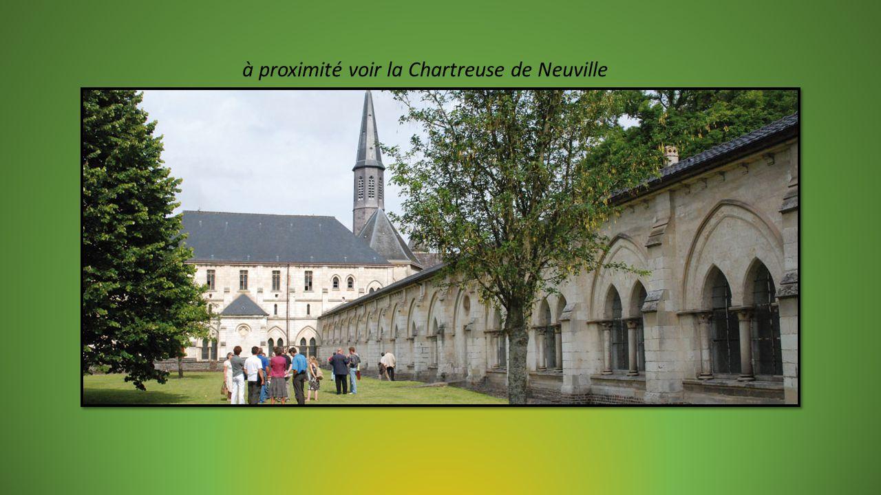à proximité voir la Chartreuse de Neuville