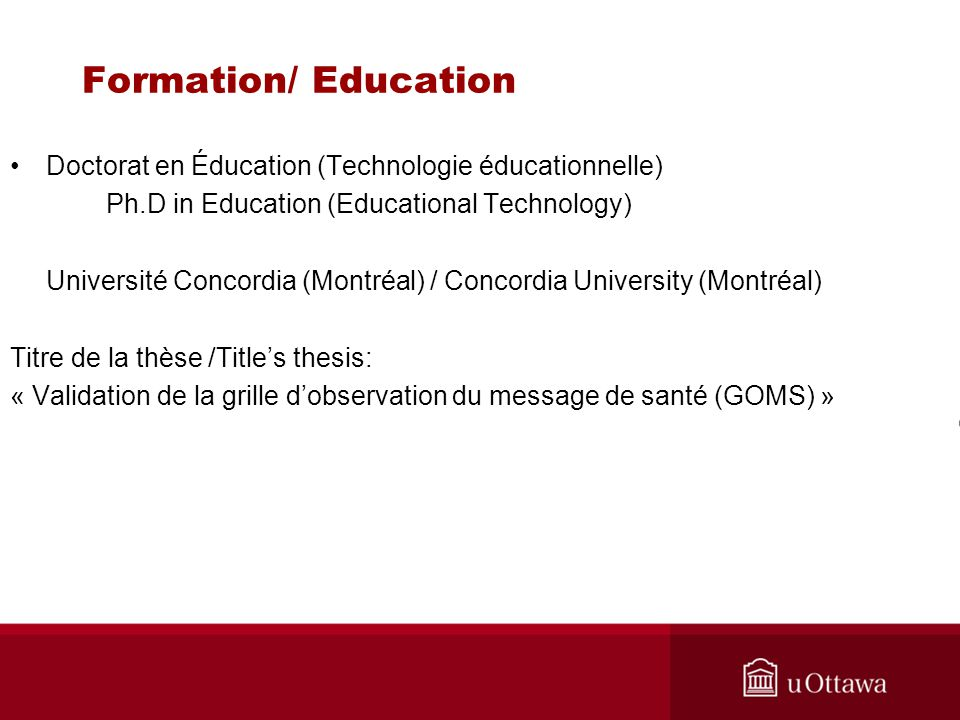 Formation/ Education Doctorat en Éducation (Technologie éducationnelle) Ph.D in Education (Educational Technology)