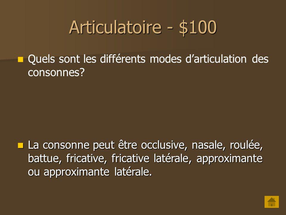 Articulatoire - $100 Quels sont les différents modes d'articulation des consonnes
