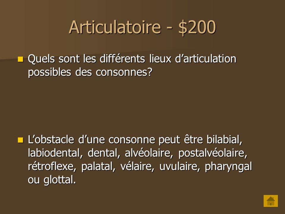 Articulatoire - $200 Quels sont les différents lieux d'articulation possibles des consonnes