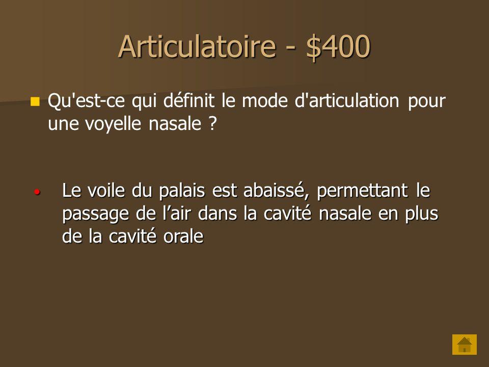 Articulatoire - $400 Qu est-ce qui définit le mode d articulation pour une voyelle nasale