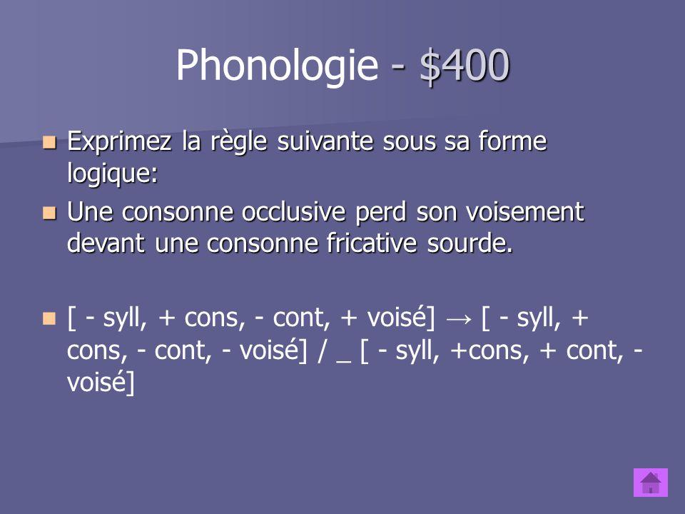 Phonologie - $400 Exprimez la règle suivante sous sa forme logique: