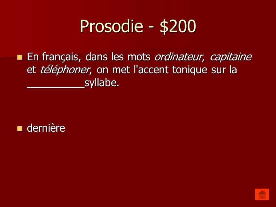 Prosodie - $200 En français, dans les mots ordinateur, capitaine et téléphoner, on met l accent tonique sur la __________syllabe.