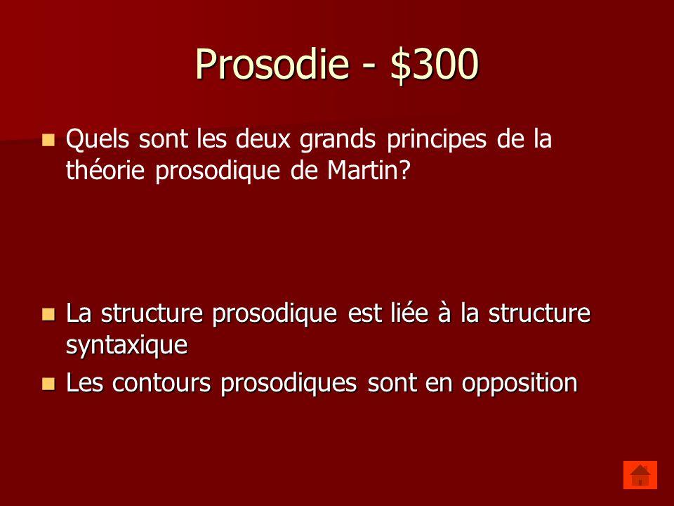 Prosodie - $300 Quels sont les deux grands principes de la théorie prosodique de Martin La structure prosodique est liée à la structure syntaxique.