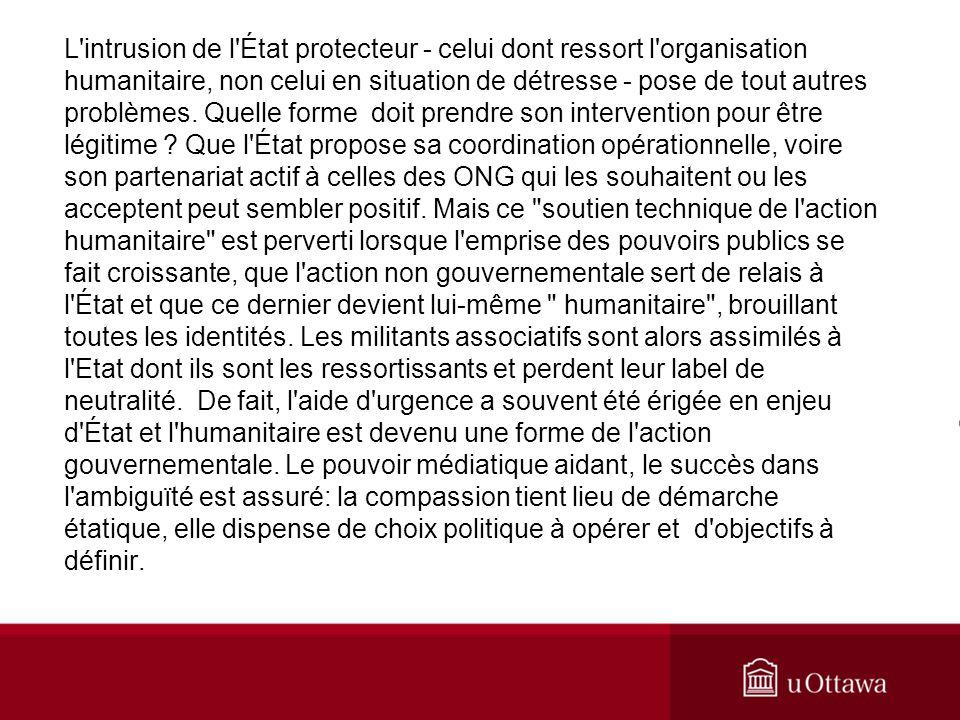 L intrusion de l État protecteur - celui dont ressort l organisation humanitaire, non celui en situation de détresse - pose de tout autres problèmes.