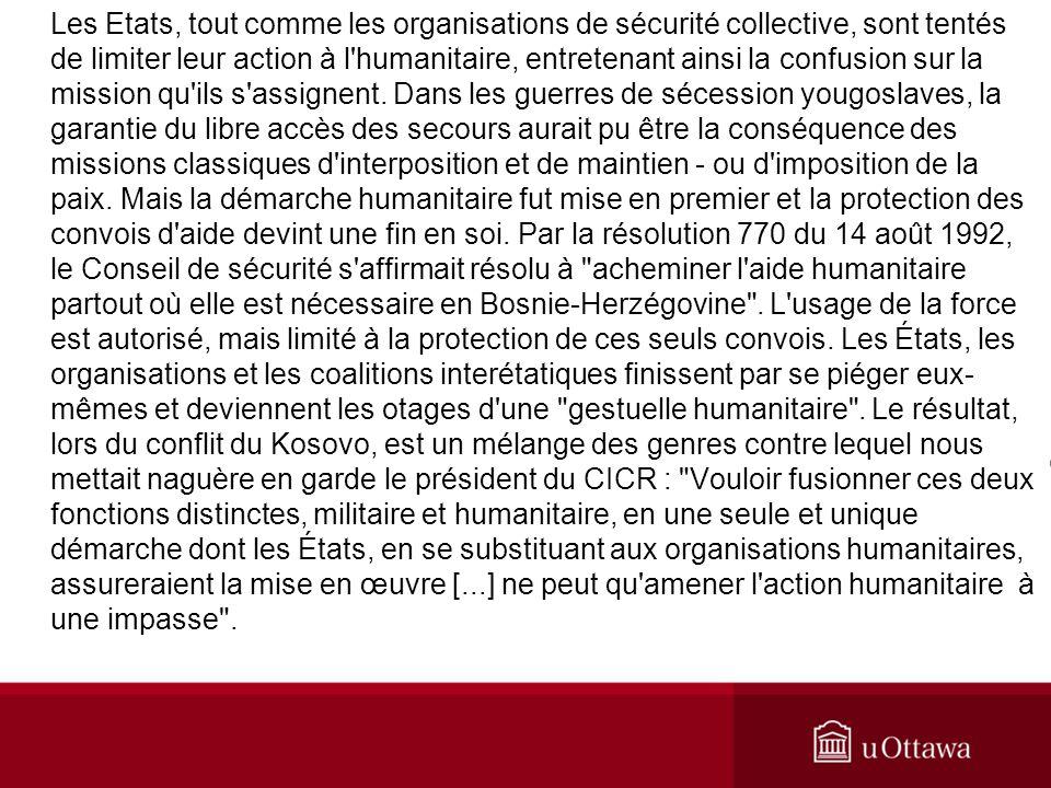 Les Etats, tout comme les organisations de sécurité collective, sont tentés de limiter leur action à l humanitaire, entretenant ainsi la confusion sur la mission qu ils s assignent.