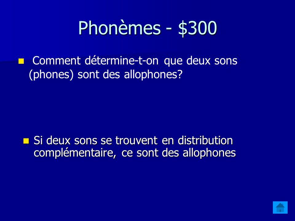 Phonèmes - $300 Comment détermine-t-on que deux sons (phones) sont des allophones