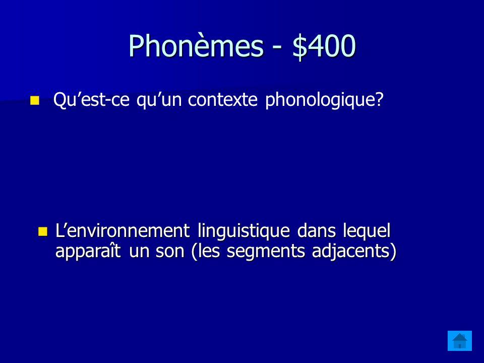 Phonèmes - $400 Qu'est-ce qu'un contexte phonologique