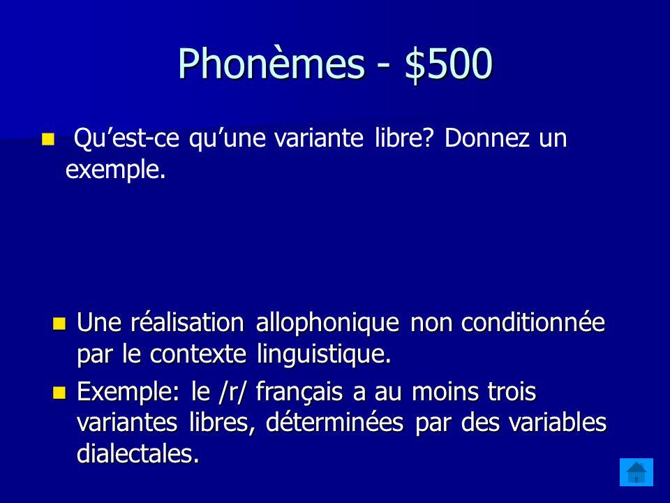 Phonèmes - $500 Qu'est-ce qu'une variante libre Donnez un exemple.