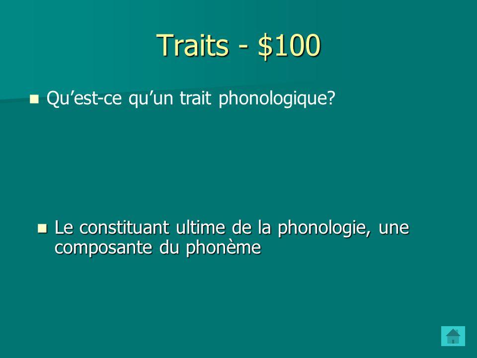 Traits - $100 Qu'est-ce qu'un trait phonologique