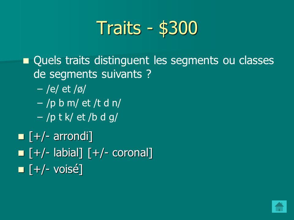 Traits - $300 Quels traits distinguent les segments ou classes de segments suivants /e/ et /ø/ /p b m/ et /t d n/