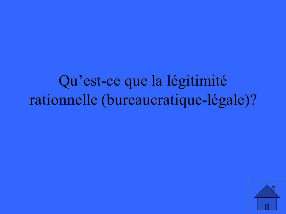 Qu'est-ce que la légitimité rationnelle (bureaucratique-légale)
