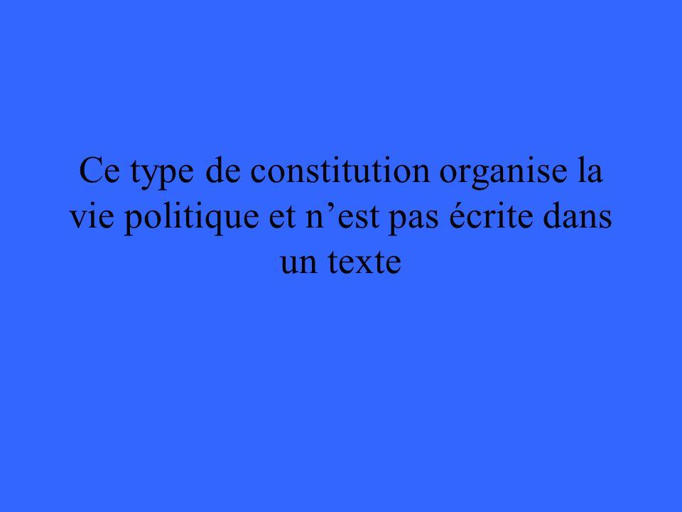 Ce type de constitution organise la vie politique et n'est pas écrite dans un texte