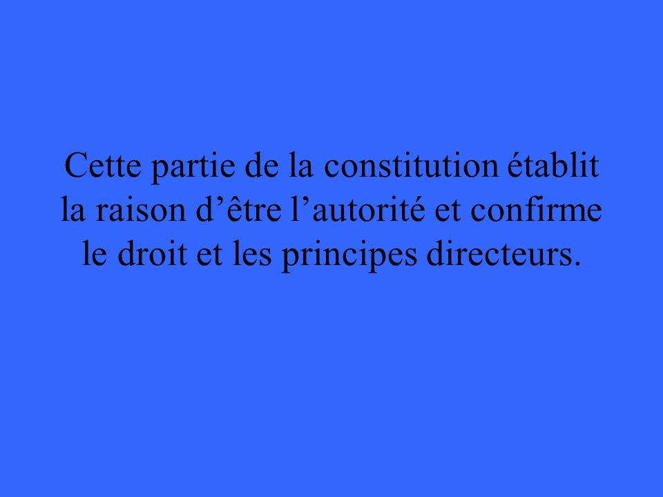 Cette partie de la constitution établit la raison d'être l'autorité et confirme le droit et les principes directeurs.