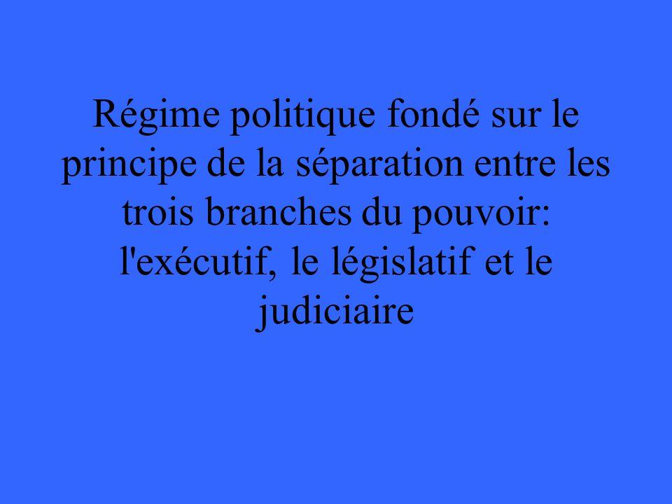 Régime politique fondé sur le principe de la séparation entre les trois branches du pouvoir: l exécutif, le législatif et le judiciaire