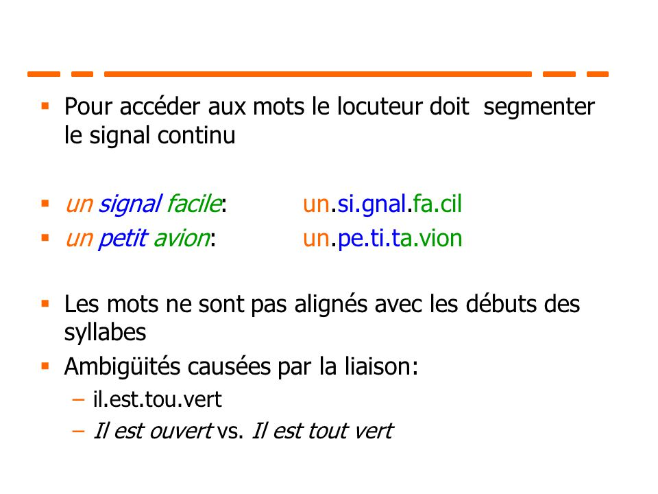 Pour accéder aux mots le locuteur doit segmenter le signal continu