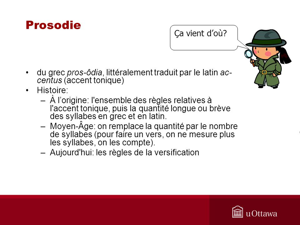Prosodie Ça vient d'où du grec pros-ôdia, littéralement traduit par le latin ac-centus (accent tonique)