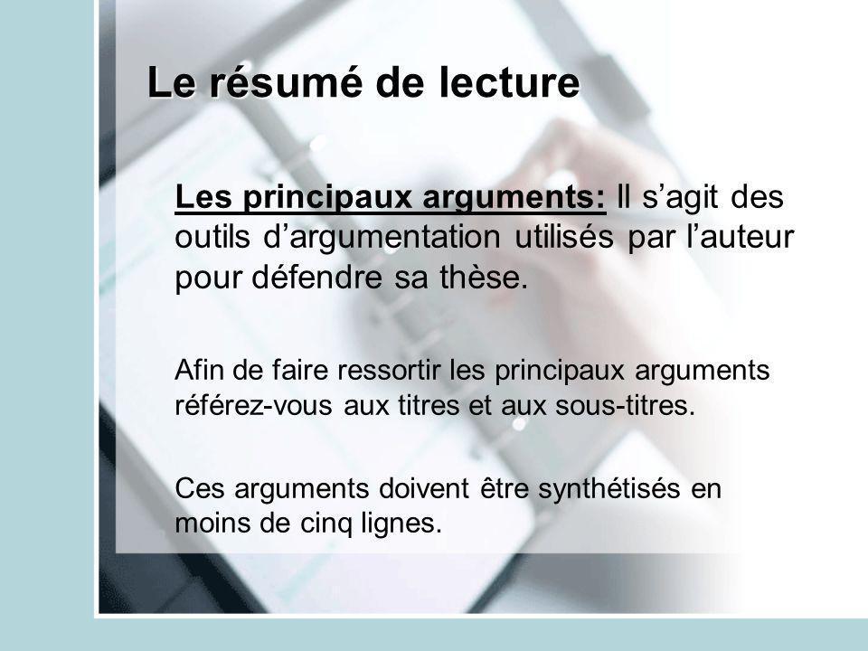 Le résumé de lecture Les principaux arguments: Il s'agit des outils d'argumentation utilisés par l'auteur pour défendre sa thèse.