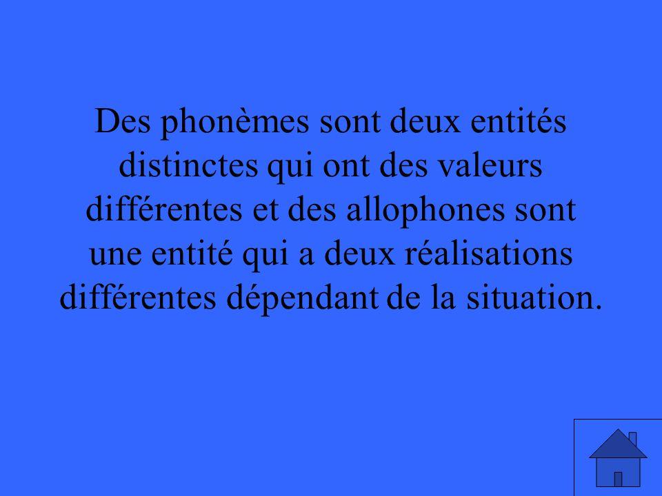 Des phonèmes sont deux entités distinctes qui ont des valeurs différentes et des allophones sont une entité qui a deux réalisations différentes dépendant de la situation.