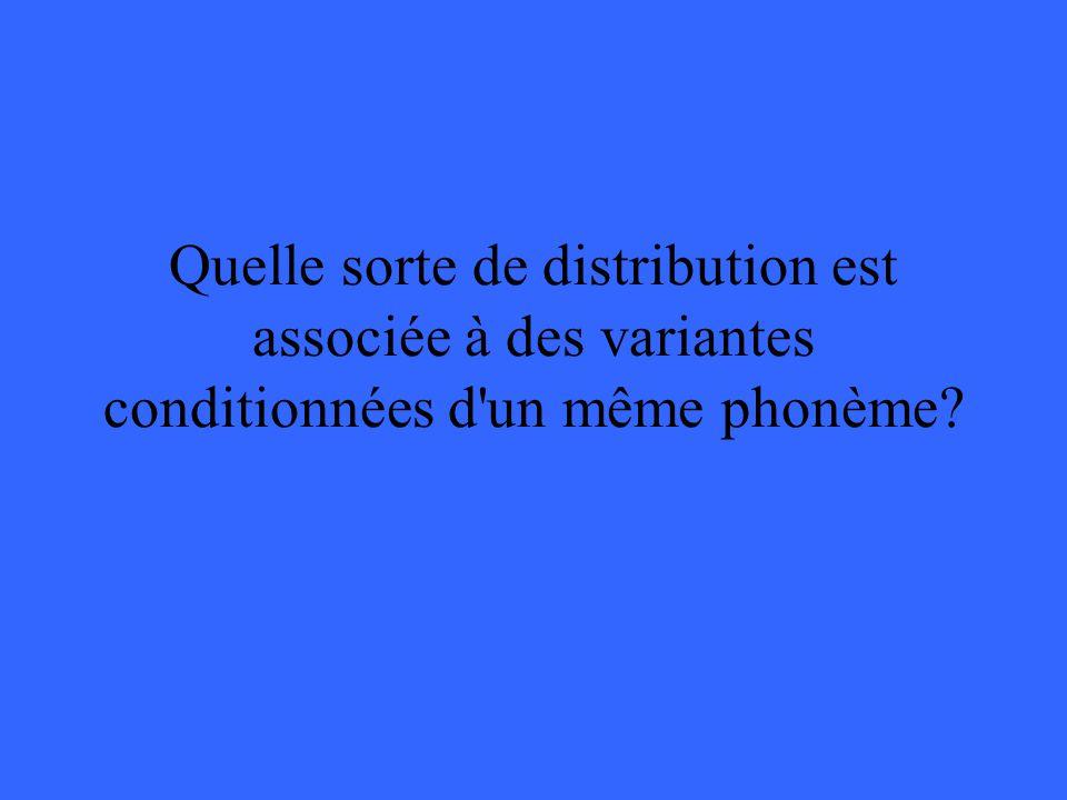 Quelle sorte de distribution est associée à des variantes conditionnées d un même phonème