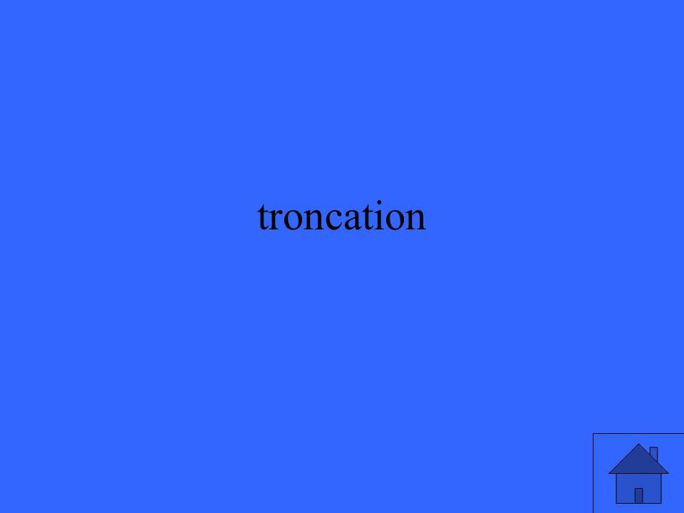 troncation