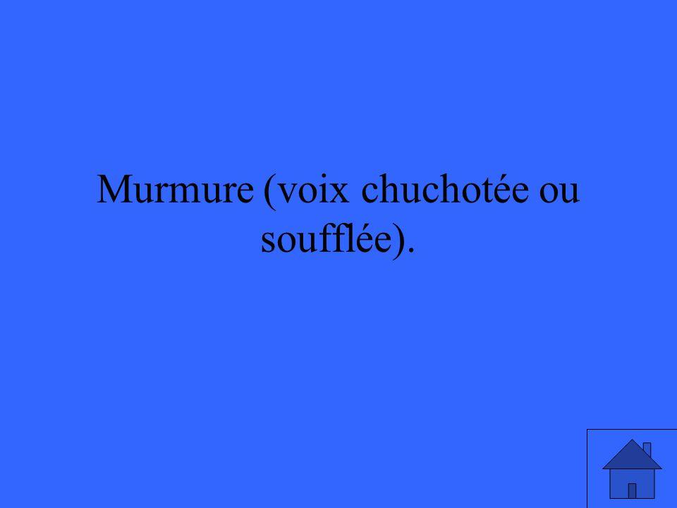 Murmure (voix chuchotée ou soufflée).