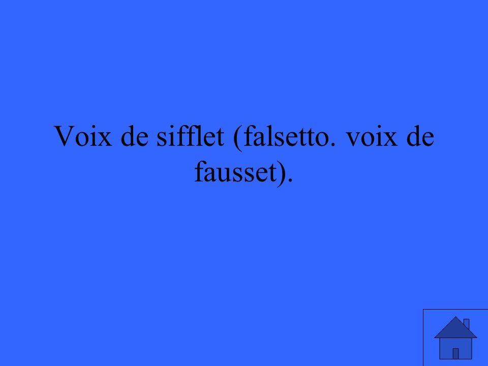 Voix de sifflet (falsetto. voix de fausset).