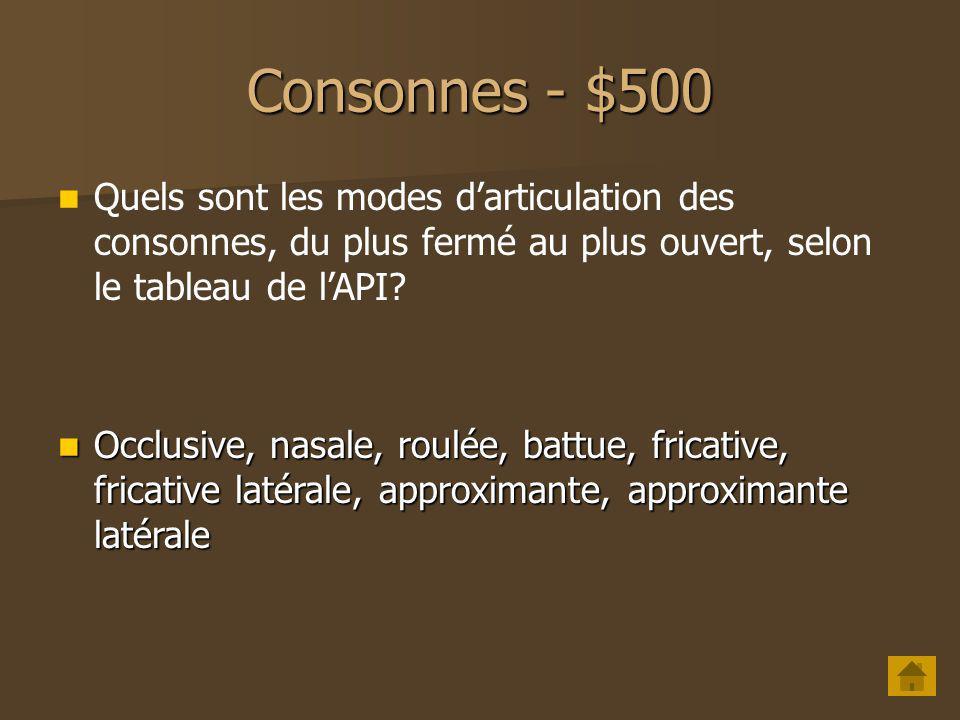 Consonnes - $500 Quels sont les modes d'articulation des consonnes, du plus fermé au plus ouvert, selon le tableau de l'API