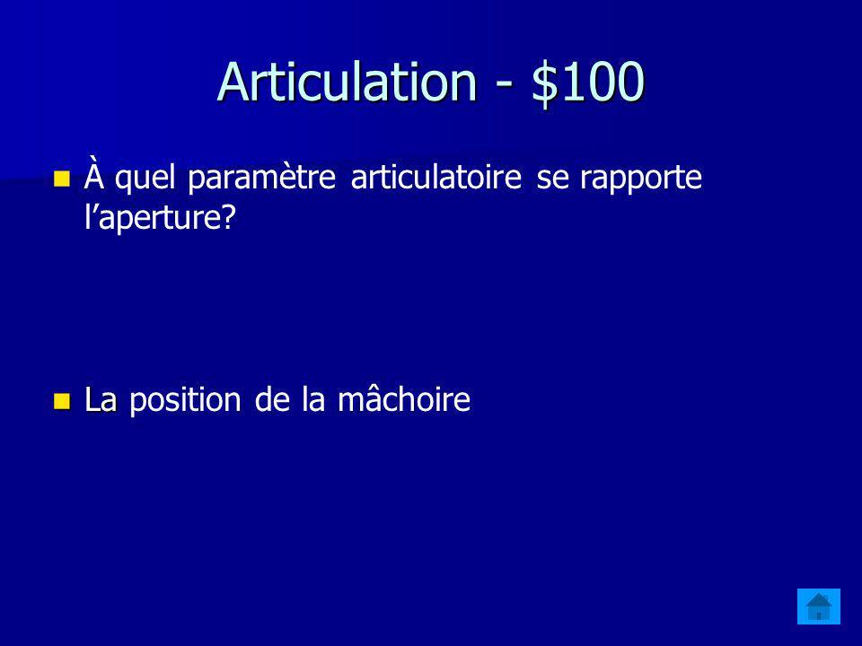 Articulation - $100 À quel paramètre articulatoire se rapporte l'aperture.