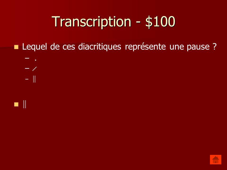 Transcription - $100 Lequel de ces diacritiques représente une pause
