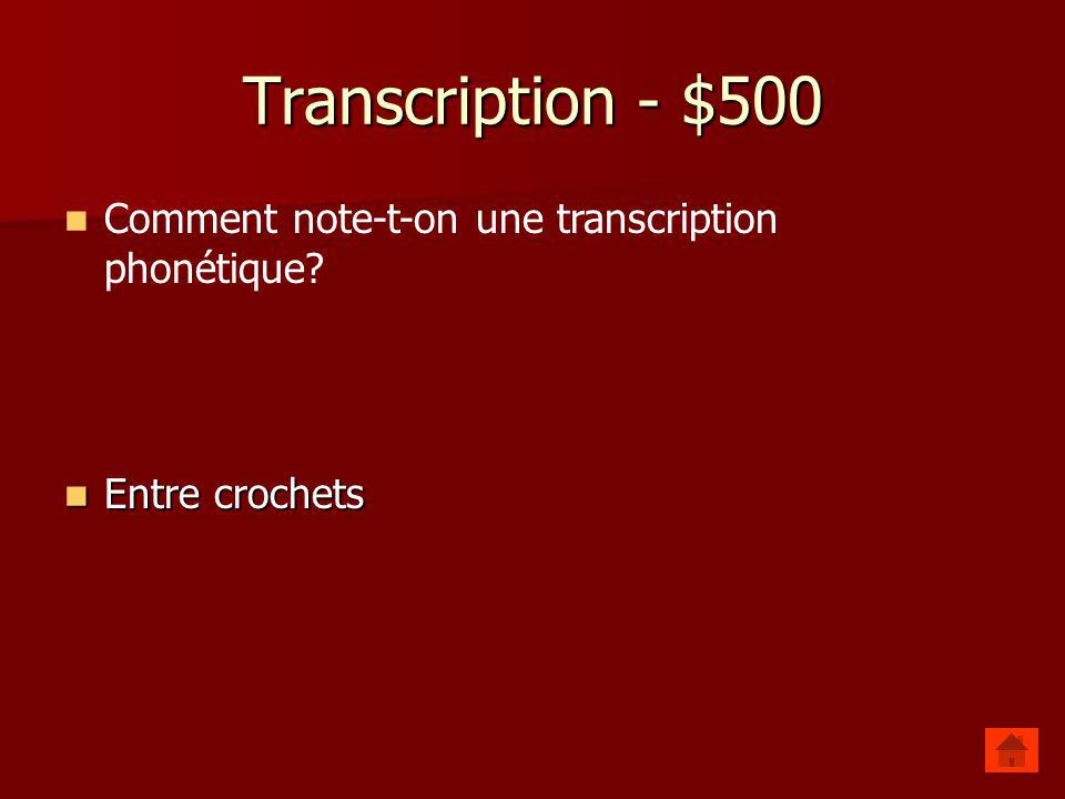 Transcription - $500 Comment note-t-on une transcription phonétique