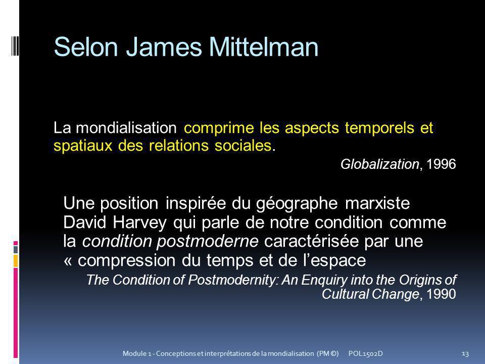 Selon James Mittelman La mondialisation comprime les aspects temporels et spatiaux des relations sociales.
