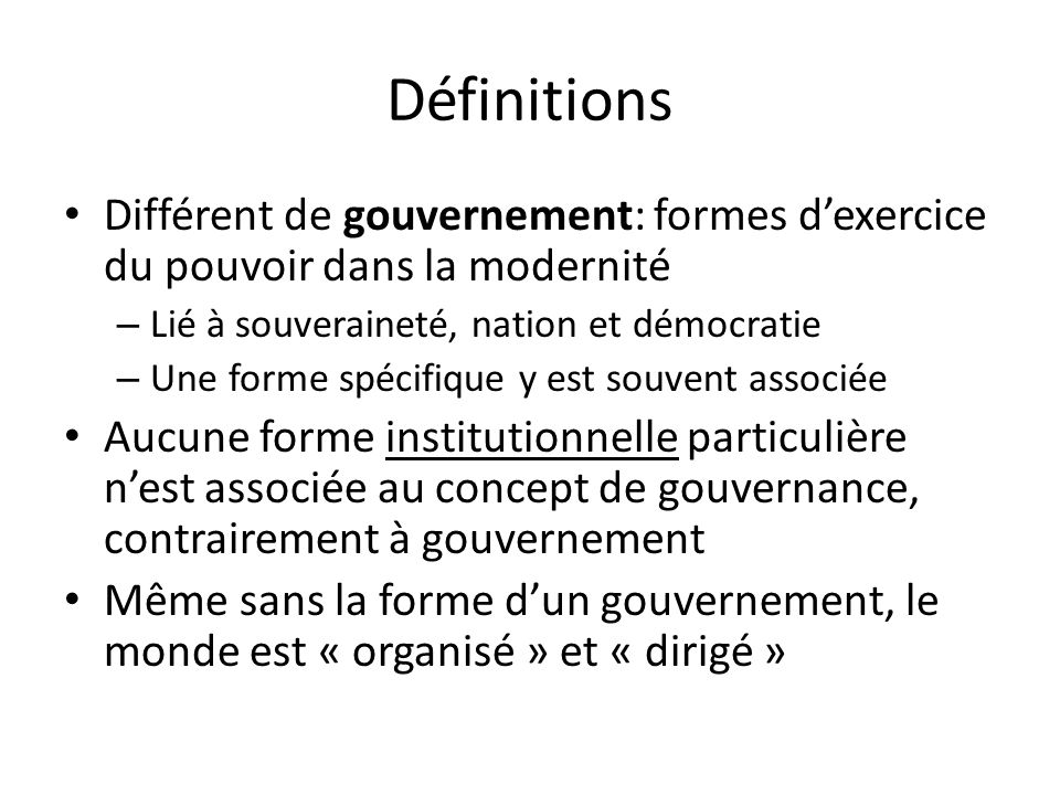 Définitions Différent de gouvernement: formes d'exercice du pouvoir dans la modernité. Lié à souveraineté, nation et démocratie.
