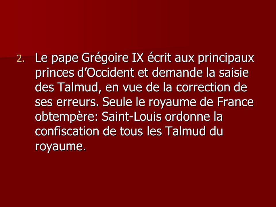 Le pape Grégoire IX écrit aux principaux princes d'Occident et demande la saisie des Talmud, en vue de la correction de ses erreurs.