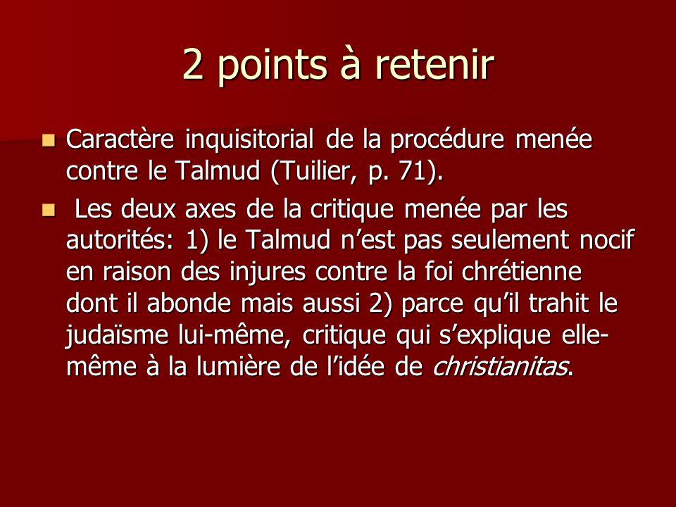 2 points à retenir Caractère inquisitorial de la procédure menée contre le Talmud (Tuilier, p. 71).