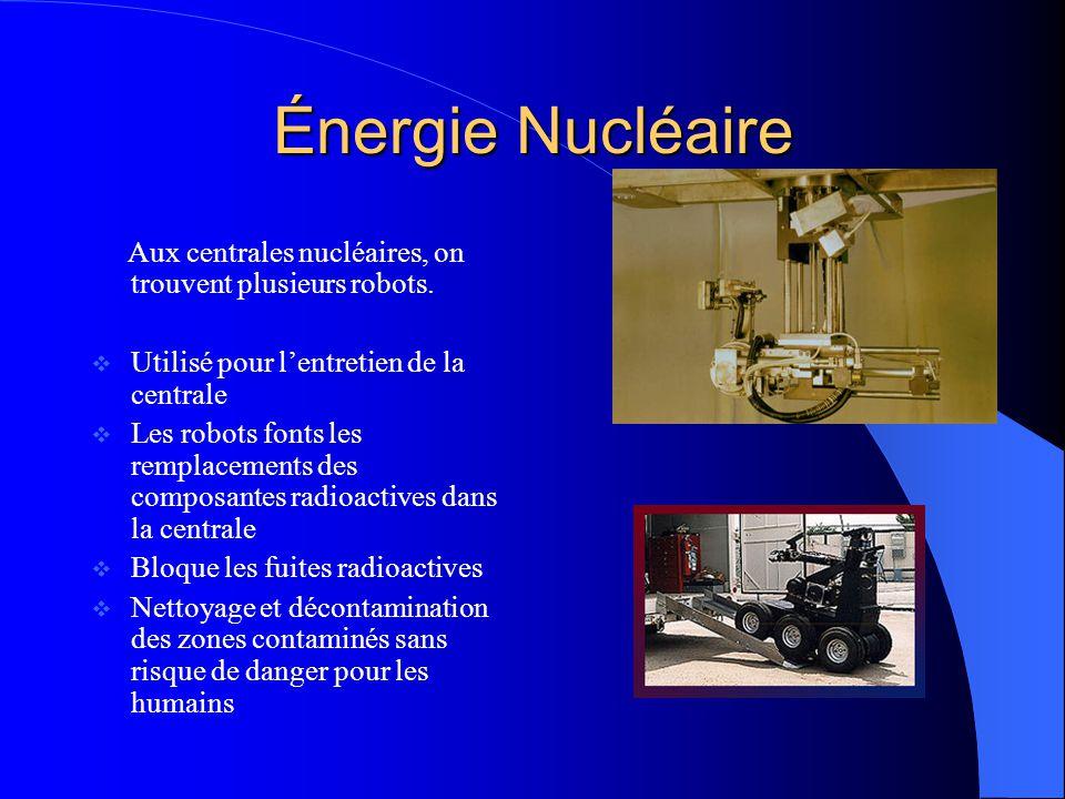 Énergie Nucléaire Aux centrales nucléaires, on trouvent plusieurs robots. Utilisé pour l'entretien de la centrale.
